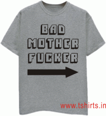 BAD MOTHER FUCKER [ARROW POINTING RIGHT] T-SHIRTS