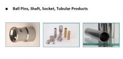 Ball Pin, Shaft, Socket and Tubular Products